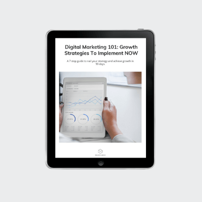 Digital Marketing 101 - Growth Strategies To Implement NOW